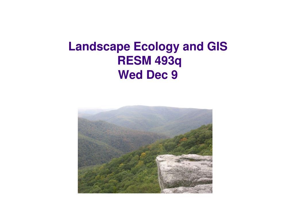 landscape ecology and gis resm 493q wed dec 9 l.