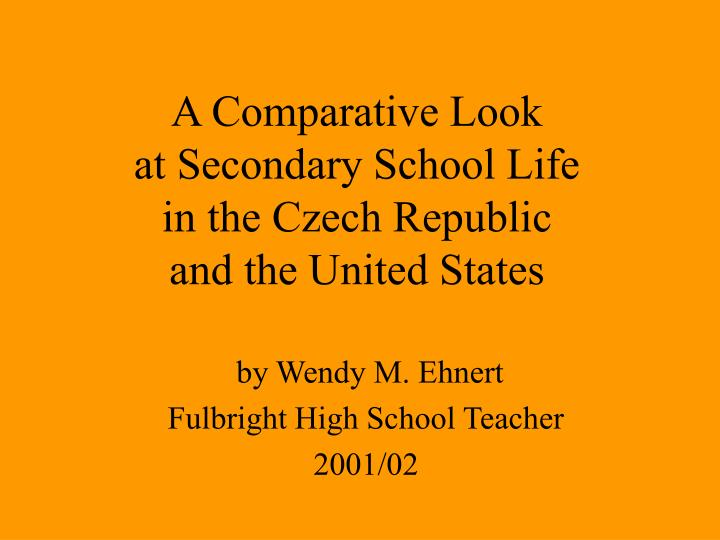 A comparative look at secondary school life in the czech republic and the united states