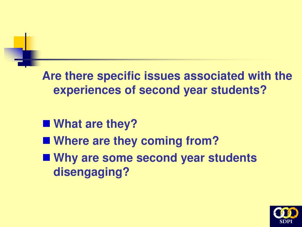 Are there specific issues associated with the experiences of second year students?