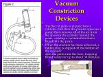 vacuum constriction devices