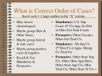 what is correct order of cases
