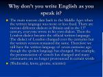 why don t you write english as you speak it