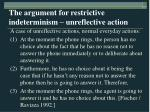 the argument for restrictive indeterminism unreflective action