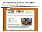 the provincial centre of excellence dare to dream program