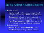 special animal housing situations