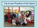 trip to see phantom of the opera