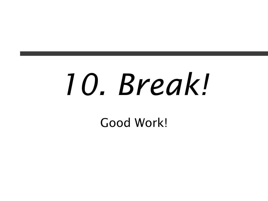 10. Break!