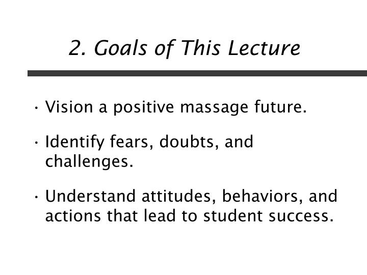2 goals of this lecture
