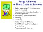 forge alliances to share costs services