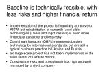 baseline is technically feasible with less risks and higher financial return