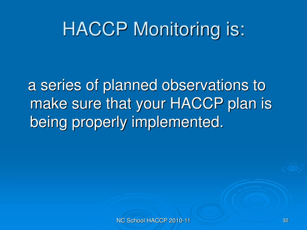HACCP Monitoring is:
