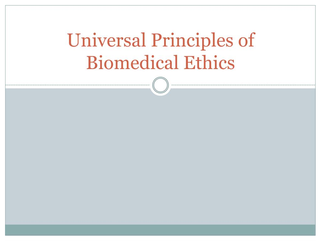 universal principles of biomedical ethics l.