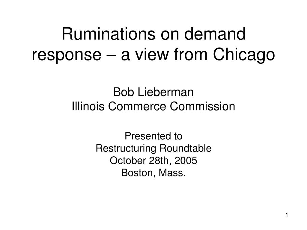 ruminations on demand response a view from chicago bob lieberman illinois commerce commission l.