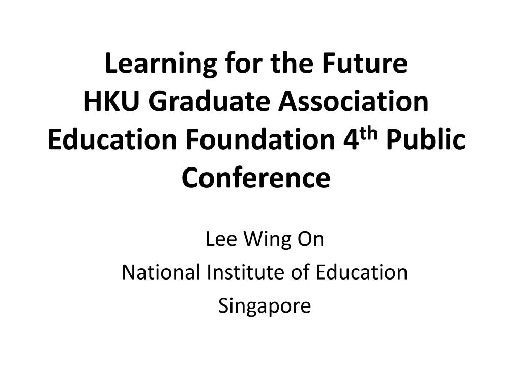 learning for the future hku graduate association education foundation 4 th public conference l.