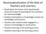 reconceptualisation of the role of teachers and learners