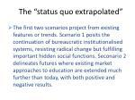 the status quo extrapolated