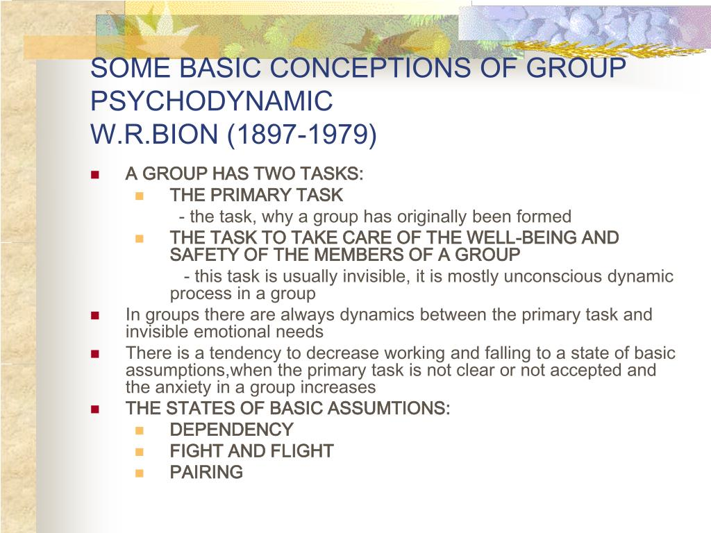 SOME BASIC CONCEPTIONS OF GROUP PSYCHODYNAMIC