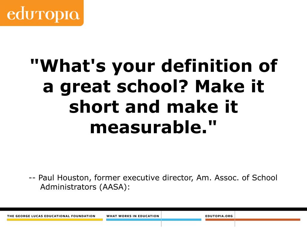 """""""What's your definition of a great school? Make it short and make it measurable."""""""