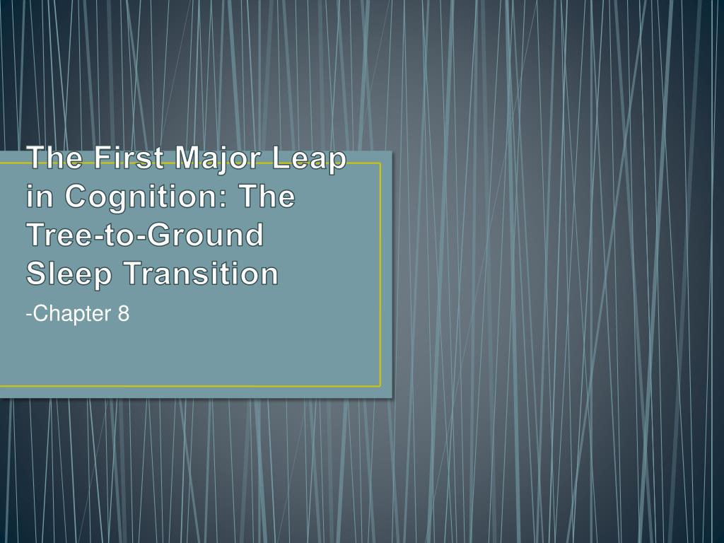 the first major leap in cognition the tree to ground sleep transition l.