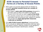 ecis access to parental consent forms at a variety of access points