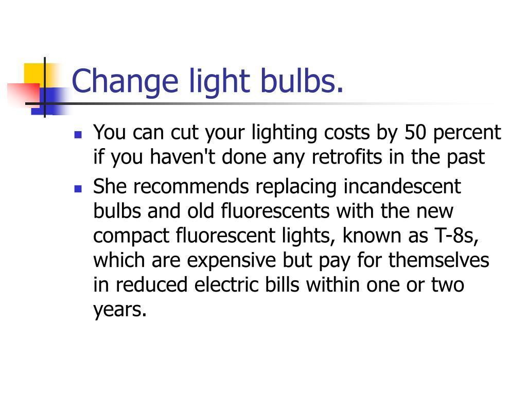 Change light bulbs.