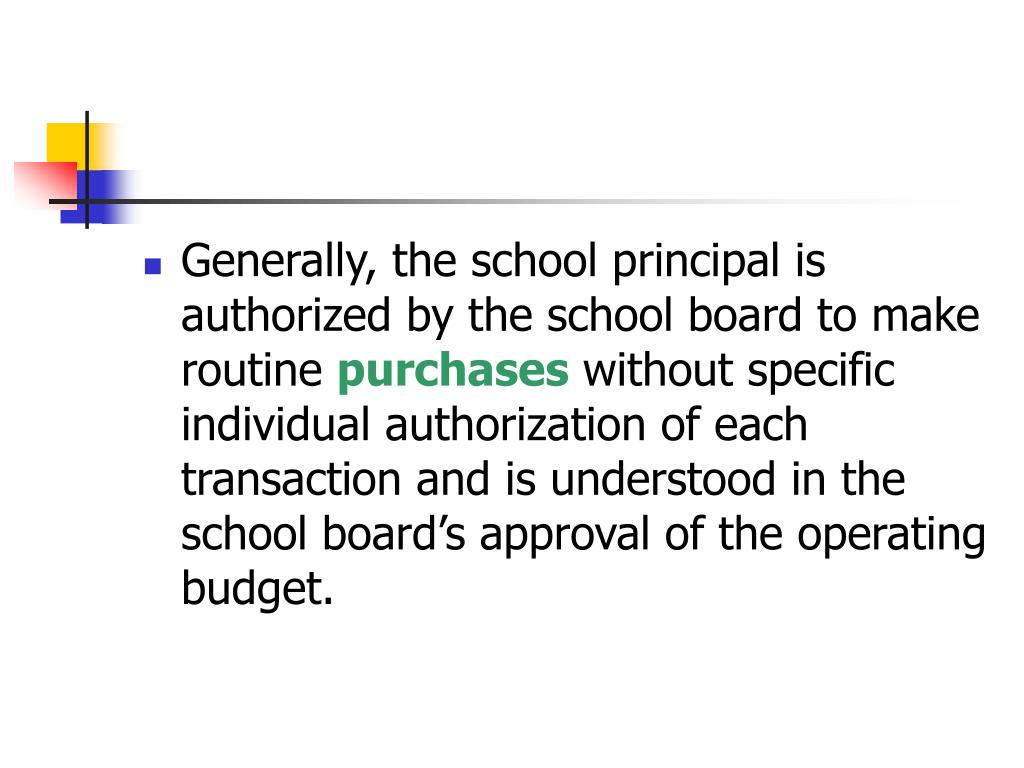 Generally, the school principal is authorized by the school board to make routine