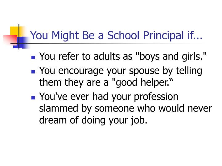 You might be a school principal if3