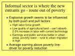 informal sector is where the new entrants go route out of poverty