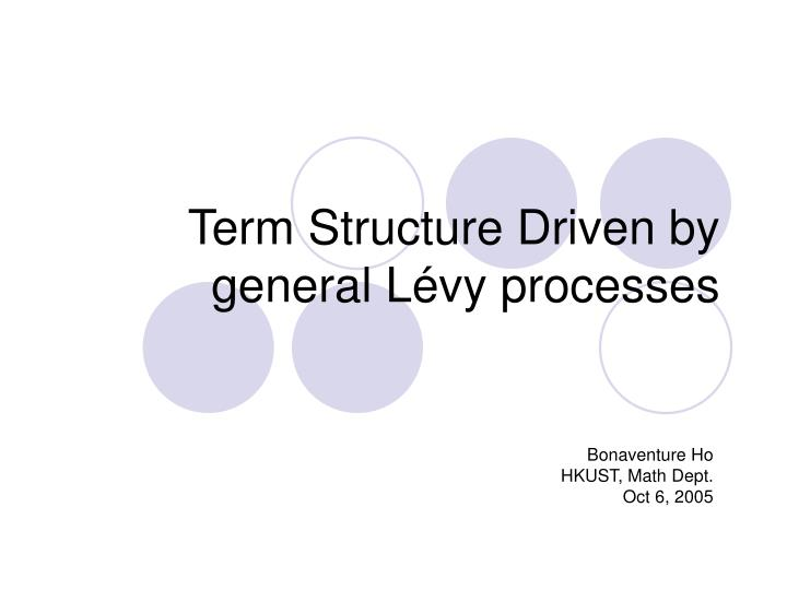 Term structure driven by general l vy processes