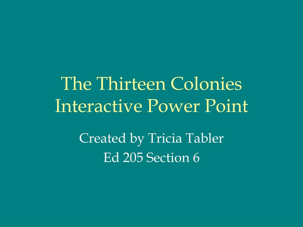 the thirteen colonies interactive power point l.