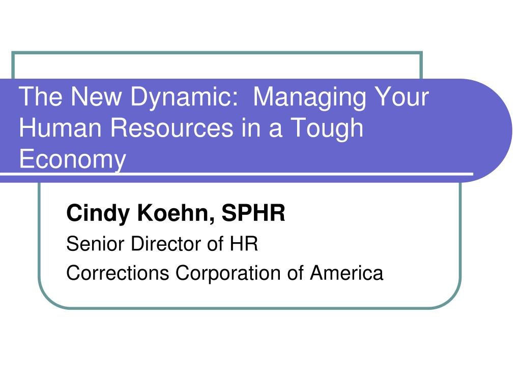 the new dynamic managing your human resources in a tough economy l.