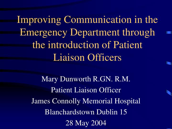Improving Communication in the Emergency Department through the introduction of Patient Liaison Offi...