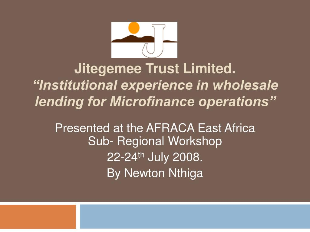 jitegemee trust limited institutional experience in wholesale lending for microfinance operations l.