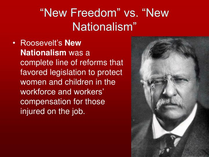 roosevelts new nationalism Get an answer for 'theodore roosevelt's new nationalism vs woodrow wilson's new freedom—are there parallels in their arguments to modern debates within american society' and find homework help for other history questions at enotes.