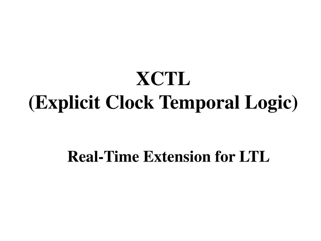xctl explicit clock temporal logic l.