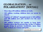 globalisation or polarisation social