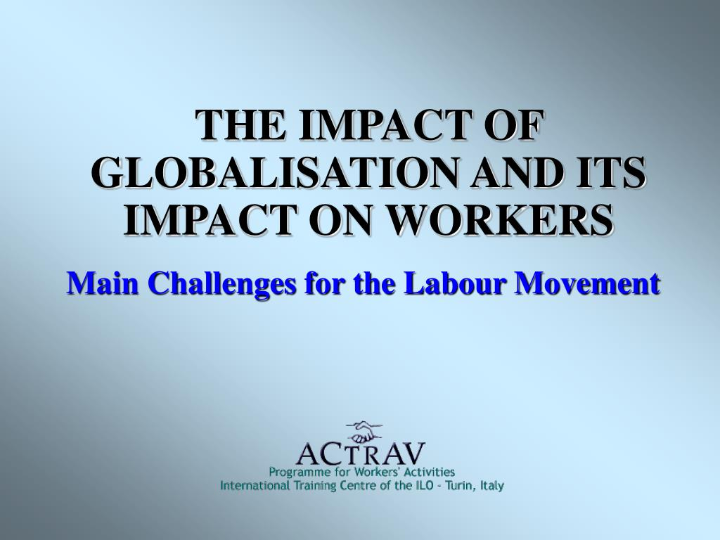 the impact of globalisation and its impact on workers l.