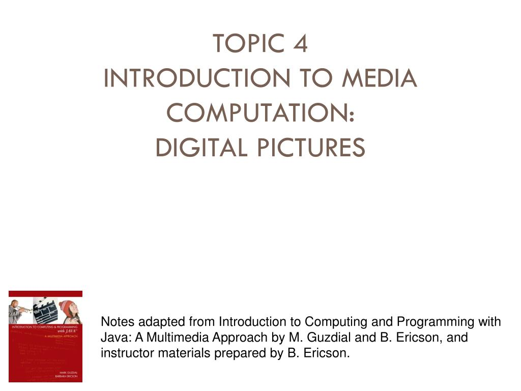 topic 4 introduction to media computation digital pictures l.