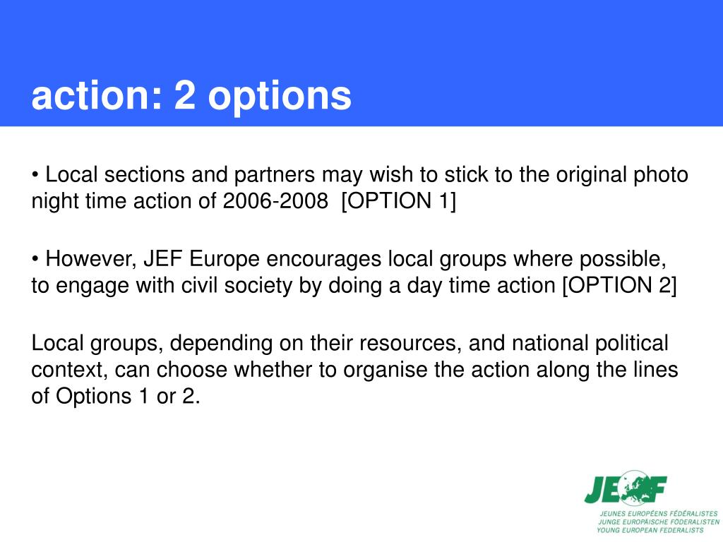 action: 2 options