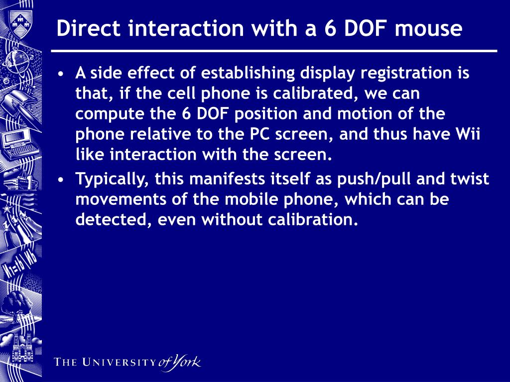 Direct interaction with a 6 DOF mouse