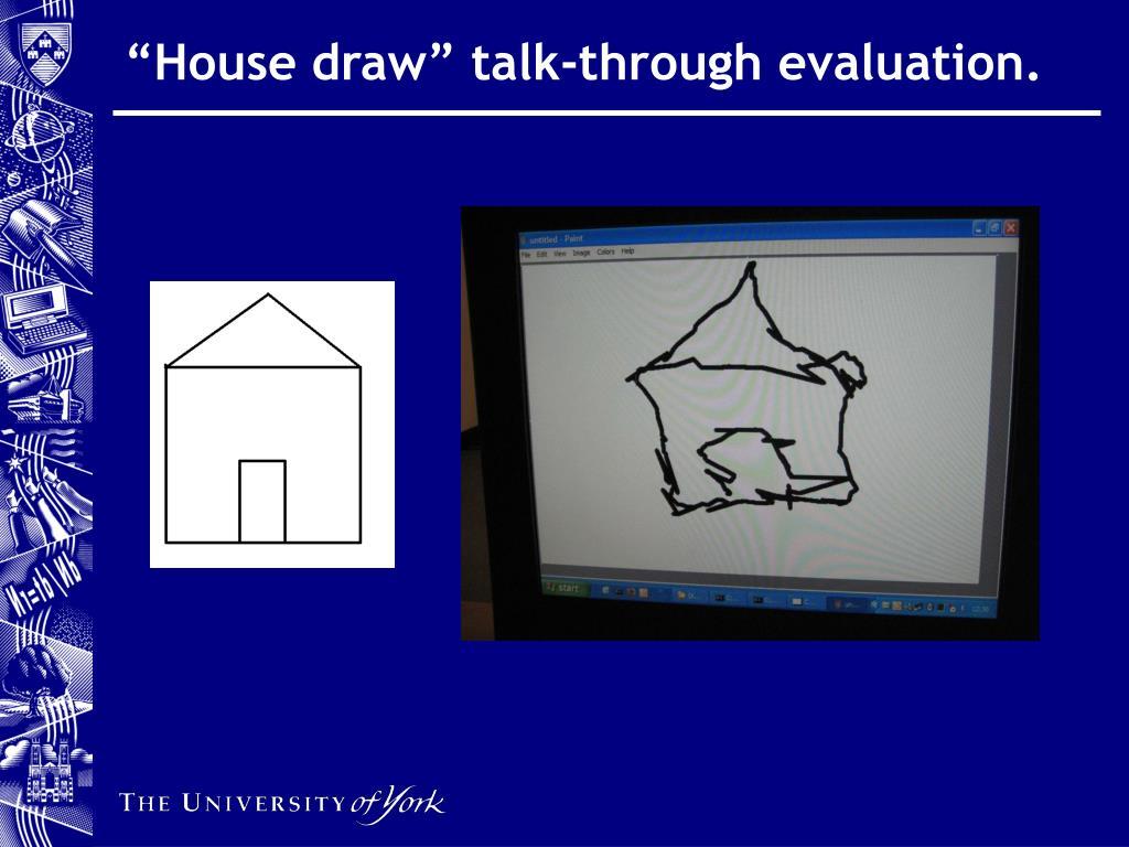 """House draw"" talk-through evaluation."