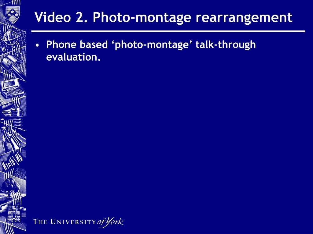 Video 2. Photo-montage rearrangement