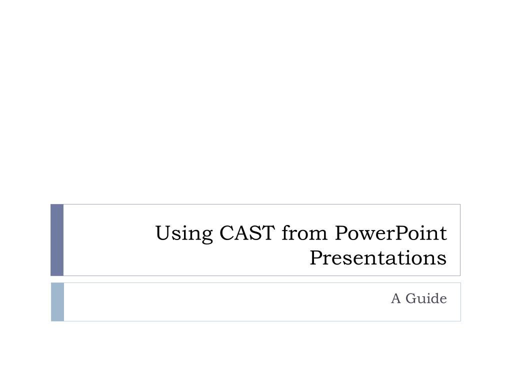 using cast from powerpoint presentations l.