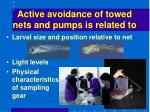 active avoidance of towed nets and pumps is related to