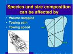 species and size composition can be affected by