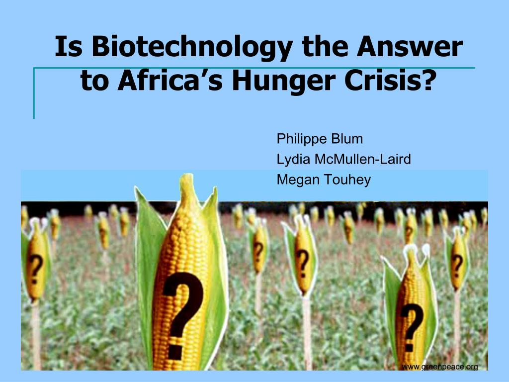 is biotechnology the answer to africa s hunger crisis l.