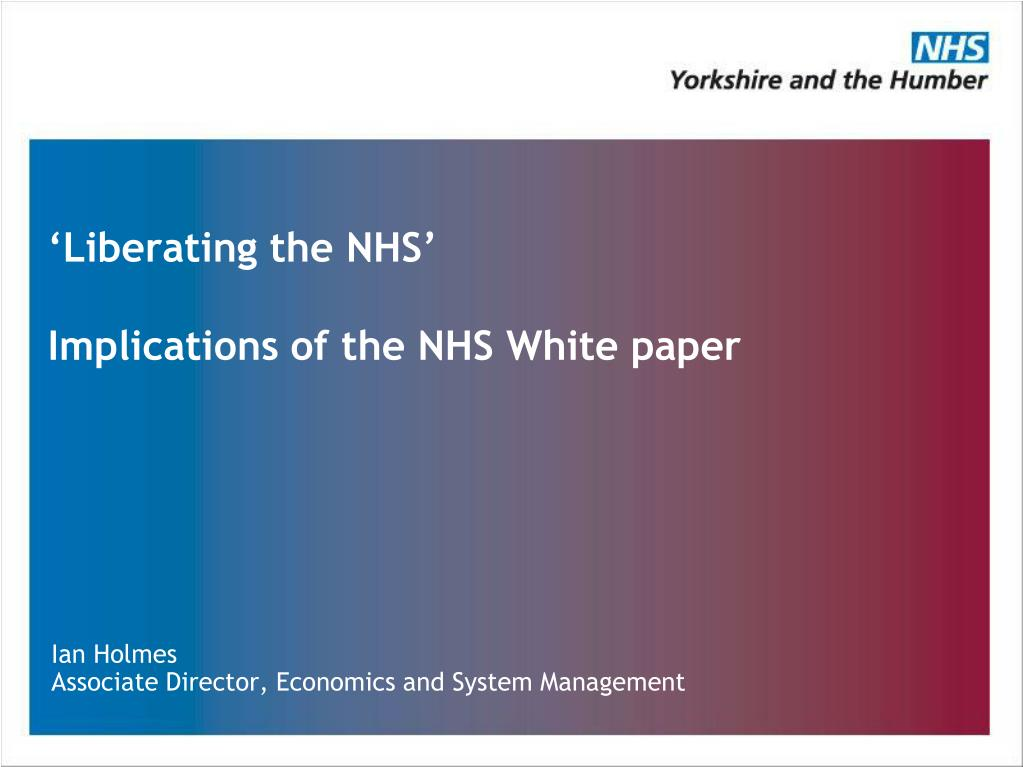 liberating the nhs implications of the nhs white paper l.