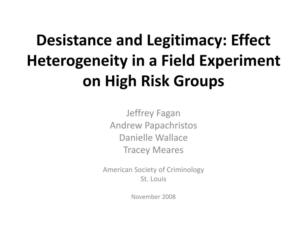 desistance and legitimacy effect heterogeneity in a field experiment on high risk groups l.