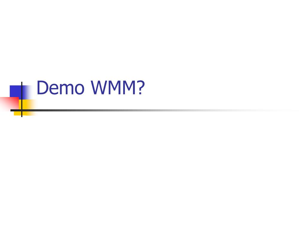 Demo WMM?