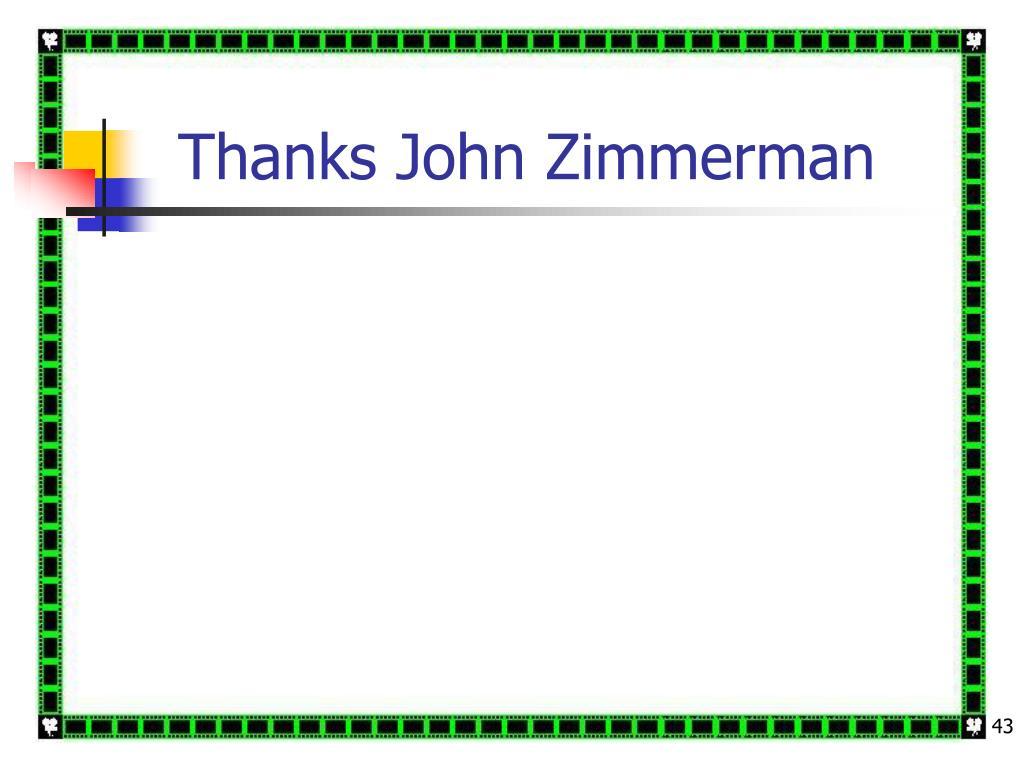 Thanks John Zimmerman